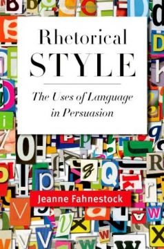 Download Rhetorical Style: The Uses of Language in Persuasion