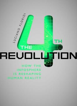 Download The Fourth Revolution: How The Infosphere Is Reshaping Human Reality