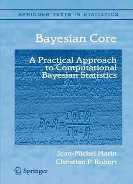 Download Bayesian Core: A Practical Approach To Computational Bayesian Statistics