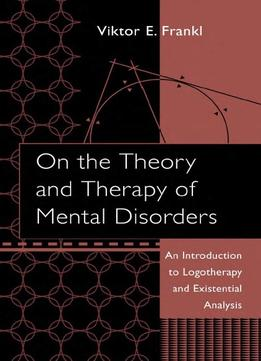 Download On The Theory & Therapy Of Mental Disorders: An Introduction To Logotherapy & Existential Analysis