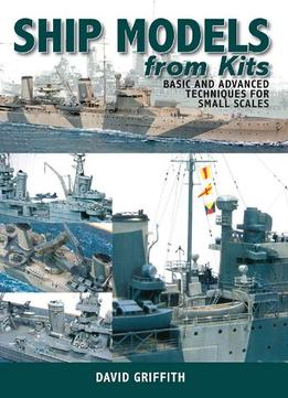Download Ship Models From Kits: Basic & Advanced Techniques For Small Scales