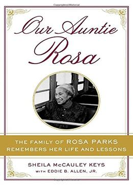 Download Our Auntie Rosa: The Family Of Rosa Parks Remembers Her Life & Lessons