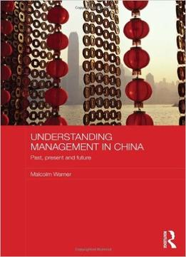 Download Understanding Management In China: Past, Present & Future