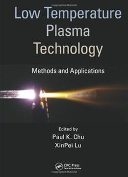 Download Low Temperature Plasma Technology: Methods & Applications