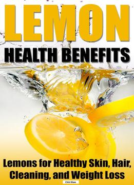 Download Lemon Health Benefits: Lemons For Healthy Skin, Hair, Cleaning, & Weight Loss
