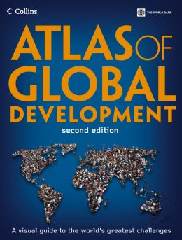 Download Atlas of Global Development: A Visual Guide to the World's Greatest Challenges, Second Edition