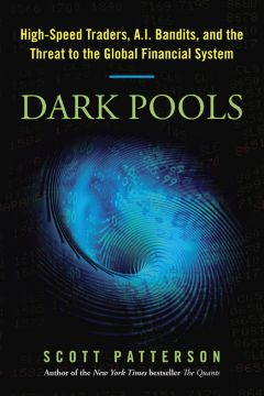 Download Dark Pools: High-Speed Traders, A.I. Bandits, & the Threat to the Global Financial System