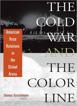 Download The Cold War & The Color Line: American Race Relations In The Global Arena