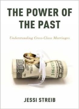 Download The Power Of The Past: Understanding Cross-class Marriages