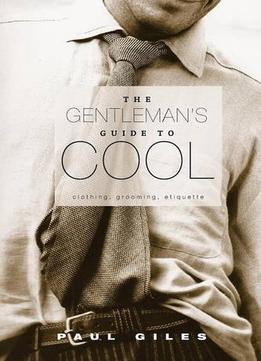 Download Gentlemens Guide to Cool : Clothing, Grooming, Etiquette