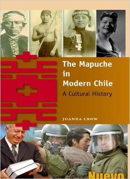 Download The Mapuche In Modern Chile: A Cultural History