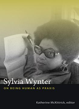 Download Sylvia Wynter: On Being Human As Praxis