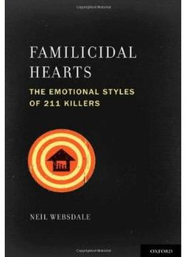 Download Familicidal Hearts: The Emotional Styles Of 211 Killers