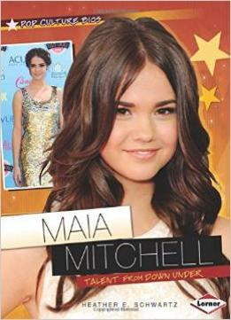 Download Maia Mitchell: Talent From Down Under (pop Culture Bios)