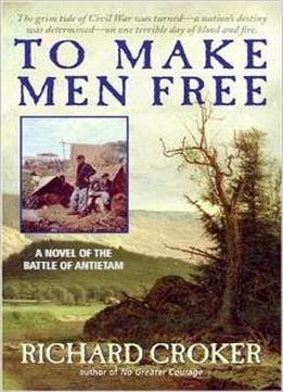 Download To Make Men Free: A Novel Of The Battle Of Antietam