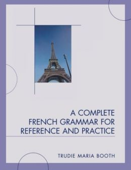 Download A Complete French Grammar for Reference & Practice