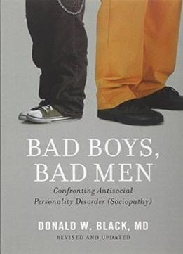 Download Bad Boys, Bad Men: Confronting Antisocial Personality Disorder (revised Edition)