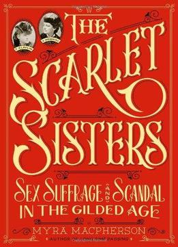 Download The Scarlet Sisters: Sex, Suffrage, & Scandal In The Gilded Age