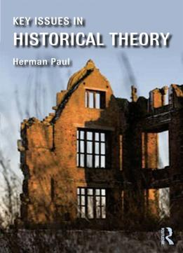 Download Key Issues In Historical Theory