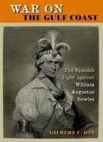 War On The Gulf Coast: The Spanish Fight Against William Augustus Bowles