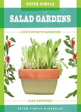 Download Super Simple Salad Gardens:: A Kid's Guide to Gardening (Super Simple Gardening)