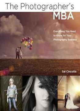 Download The Photographer's MBA : Everything You Need to Know for Your Photography Business