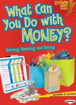 Download What Can You Do with Money?: Earning, Spending, & Saving