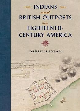 Download Indians & British Outposts In Eighteenth-century America