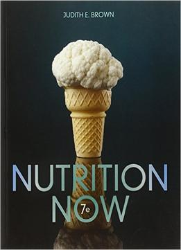 Download Nutrition Now, 7 Edition