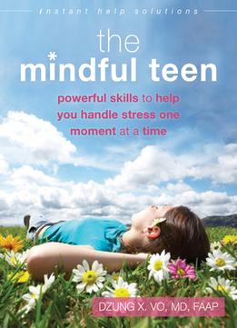 Download The Mindful Teen: Powerful Skills to Help You Handle Stress One Moment at a Time
