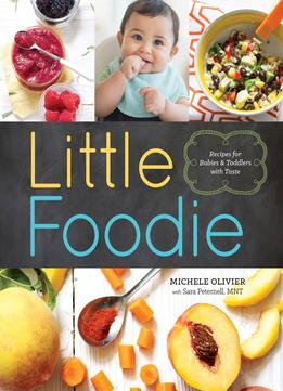 Download Little Foodie: Recipes For Babies & Toddlers With Taste