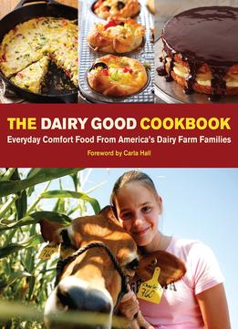 Download The Dairy Good Cookbook: Everyday Comfort Food From America's Dairy Farm Families