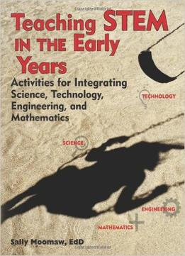 Download Teaching Stem In The Early Years: Activities For Integrating Science, Technology, Engineering, & Mathematics