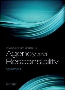 Download Oxford Studies In Agency & Responsibility, Volume 1