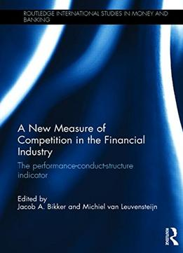 Download A New Measure Of Competition In The Financial Industry: The Performance-conduct-structure Indicator
