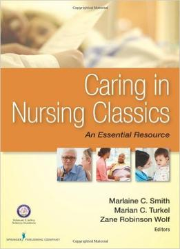 Download Caring In Nursing Classics: An Essential Resource