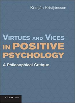 Download Virtues & Vices In Positive Psychology: A Philosophical Critique