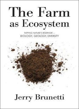 Download The Farm as Ecosystem : Tapping Nature's Reservoir - Geology, Biology, Diversity