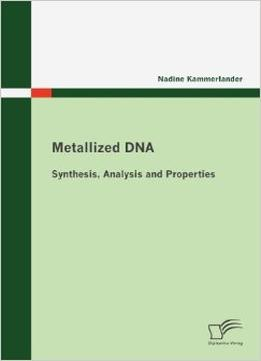 Download Metallized Dna: Synthesis, Analysis & Properties