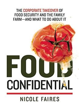 Download Food Confidential: The Corporate Takeover Of Food Security & The Family Farm—and What To Do About It