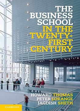Download The Business School In The Twenty-first Century: Emergent Challenges & New Business Models