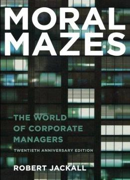 Download Moral Mazes: The World Of Corporate Managers