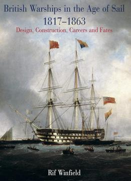 Download British Warships In The Age Of Sail 1817-1863: Design, Construction, Careers & Fates