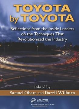 Download Toyota By Toyota: Reflections From The Inside Leaders On The Techniques That Revolutionized The Industry