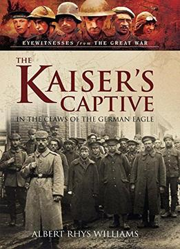 Download The Kaiser's Captive: In The Claws Of The German Eagle