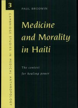 Download Medicine & Morality In Haiti: The Contest For Healing Power