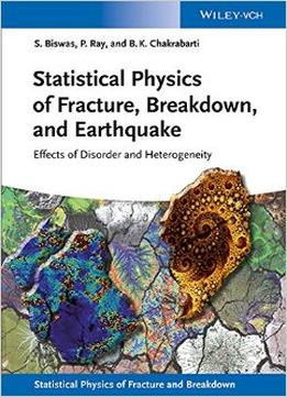 Download Statistical Physics Of Fracture, Breakdown & Earthquake: Effects Of Disorder & Heterogeneity