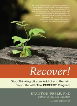 Download Recover!: Stop Thinking Like An Addict & Reclaim Your Life With The Perfect Program