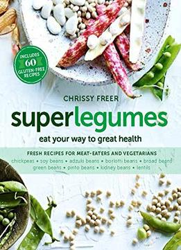 Download Superlegumes: Eat Your Way To Great Health