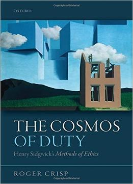 Download The Cosmos of Duty : Henry Sidgwick's Methods of Ethics